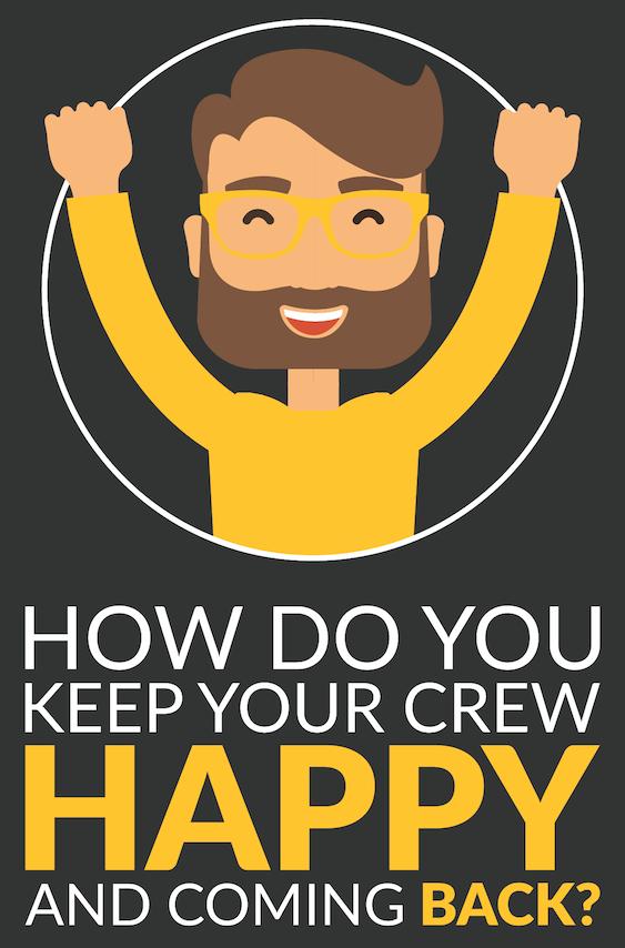 is your crew happy?