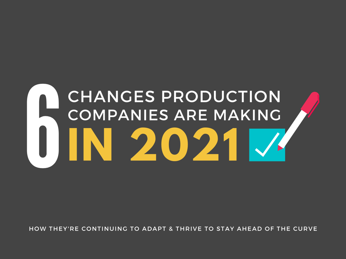 6 changes production companies are making in 2021